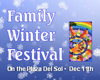 Family Winter Festival on the Plaza Del Sol: Dec 11 2010 2PM-5PM<br /> . Info here!