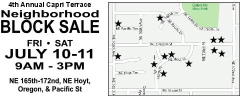 4th Annual Capri Terrace Neighborhood Block Sale.  July 10-11, 2009 9AM-3PM. NE 165th-172nd, NE Hoyt, Oregon, & Pacific Streets