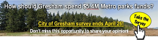 How should Gresham spend $5.4M Metro parks funds? Share your opinion! Get involved. Take the City of Gresham survey here! Survey ends April 26th.