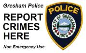 Filing a Police Report Just Got Easier! Use the Gresham Police online reporting system. Click here to report.