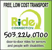 Ride Connection (503-226-0700) is a private non-profit organization dedicated to linking seniors & people with disabilities with accessible transportation since 1988. Ride Connection coordinates door-to-door one-time and ongoing ride transportation for medical, nutritive, shopping, supportive services, life sustaining medical, recreational and volunteer/work-related needs