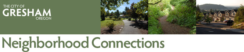 City of Gresham: Neighborhood Connections, April 2014. Find Out What's Happening in and Around Your City. Public Safety information, Community Activities & Events, Training & Workshops, Volunteer Opportunities, and more.