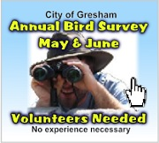 Volunteers Needed! City of Gresham Annual Bird Survey, May & June 2016. No experience necessary. A great opportunity to learn about birds in your neighborhood. Info here!