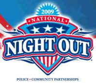 Send a message to criminals! Join your neighbors for the 26th National Night Out: Aug 4, 2009 7PM-10PM.  Help make your community safe and raise awareness about local anticrime programs. Click here for details!
