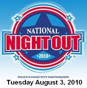 Join your neighbors for the 27th National Night Out: Aug 3, 2010 7PM-10PM. Send criminals a message!  Help make your community safe and raise awareness about local anticrime programs. Info here!