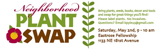 Get your Garden On! Neighborhood Plant Swap! Sat May 02, 2015 9-10AM Eastrose Fellowship, 1133 NE 181st Ave Gresham OR. Bring plants, seeds, books, decor and tools and swap for great things you'll find. Info here!